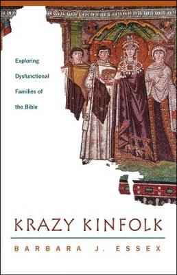 Krazy Kinfolk: Exploring Dysfunctional Families of the Bible  -     By: Barbara J. Essex