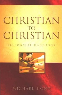 Christian to Christian: Fellowship Handbook   -     By: Michael Bond