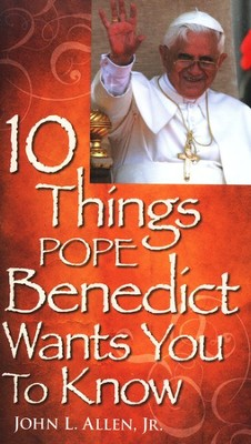 10 Things Pope Benedict Wants You to Know  -     By: John L. Allen Jr.