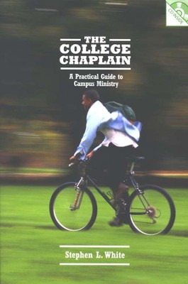 College Chaplain, The: A Practical Guide to Campus Ministry  -     By: Stephen L. White