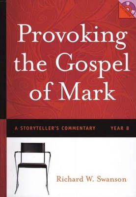 Provoking the Gospel of Mark: A Storyteller's Commentary, Year B  -     By: Richard W. Swanson