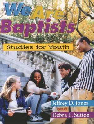 We Are Baptists: Studies for Youth              -     By: Jeffrey Jones, Debra Sutton