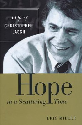 Hope in a Scattering Time: A Life of Christopher Lasch  -     By: Eric Miller