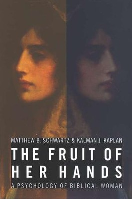 The Fruit of Her Hands: Psychology of the Biblical Woman  -     By: Matthew B. Schwartz, Kalman J. Kaplan