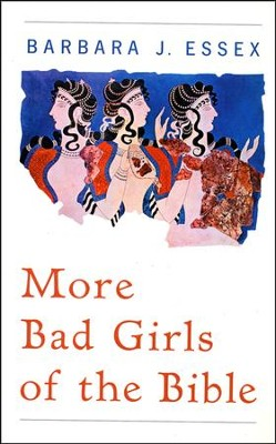 More Bad Girls of the Bible   -     By: Barbara J. Essex
