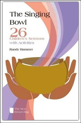 The Singing Bowl: 26 Children's Sermons with Activities  -     By: Randy Hammer