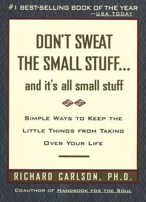 Don't Sweat the Small Stuff: And It's All Small Stuff  -     By: Richard Carlson