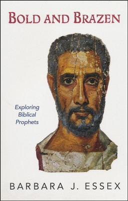Bold and Brazen: Exploring Biblical Prophets   -     By: Barbara J. Essex