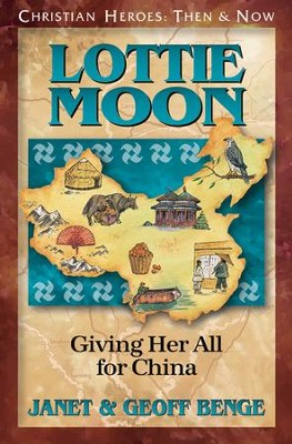 Christian Heroes: Then & Now--Lottie Moon: Giving Her All For China  -     By: Janet Benge, Geoff Benge