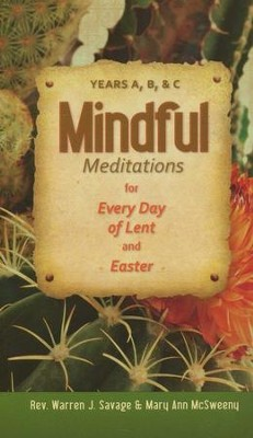Mindful Meditations for Every Day of Lent and Easter: Years A, B, and C  -     By: Warren J. Savage, Mary Ann McSweeny