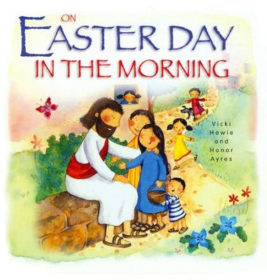 On Easter Day in the Morning   -     By: Vicki Howie, Honor Ayres
