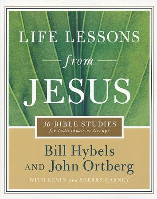 Life Lessons from Jesus: 36 Bible Studies for Individuals or Groups  -     By: Bill Hybels, John Ortberg, Kevin Harney, Sherry Harney