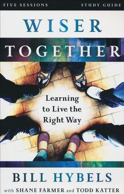 Wiser Together Study Guide: Learning to Live the Right Way  -     By: Bill Hybels, Shane Farmer, Todd Katter