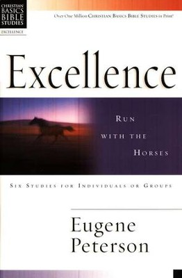 Excellence: Run with the Horses Christian Basics Bible Studies  -     By: Eugene H. Peterson