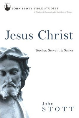 Jesus Christ: Teacher, Servant & Savior, John Stott Bible Studies   -     By: John Stott