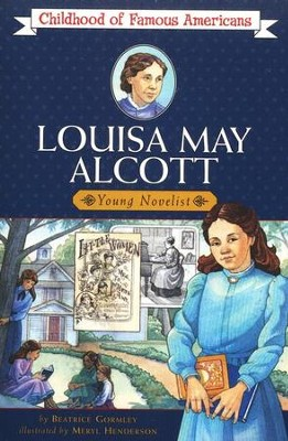 Louisa May Alcott: Young Novelist (Childhood of Famous Americans)   -     By: Beatrice Gormley     Illustrated By: Meryl Henderson