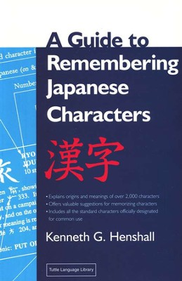 A Guide to Remembering Japanese Characters   -     By: Kenneth G. Henshall