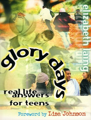 Glory Days: Real Life Answers for Teens   -     By: Elizabeth Laing