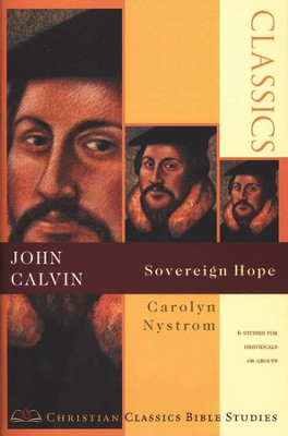 John Calvin: Sovereign Hope Christian Classics Study Guides  -     By: Carolyn Nystrom