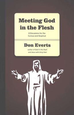 Meeting God in the Flesh: 8 Discussions for the Curious and Skeptical  -     By: Don Everts
