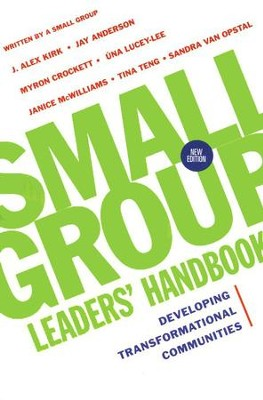 Small Group Leaders' Handbook: Developing Transformational Communities  -     By: J. Alex Kirk, Jay Anderson, Myron Crockett
