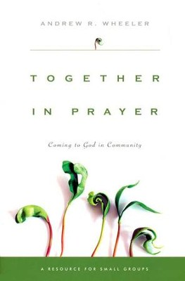 Together in Prayer: Coming to God in Community  -     By: Andrew R. Wheeler