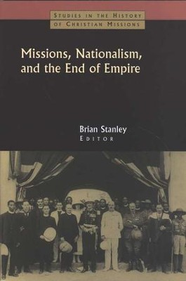 Missions, Nationalism and the End of Empire  -     Edited By: Brian Stanley     By: Brian Stanley, editor