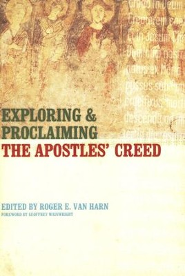 Exploring and Proclaiming the Apostles' Creed  -     Edited By: Roger E. Van Harn     By: Edited by Roger E. Van Harn