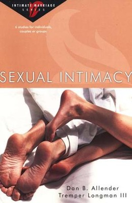 Sexual Intimacy : Intimate Marriage Series  -     By: Dan B. Allender Ph.D., Tremper Longman III