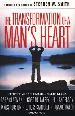 The Transformation of a Man's Heart: Reflections on the Masculine Journey  -     Edited By: Stephen W. Smith     By: Edited by Stephen W. Smith