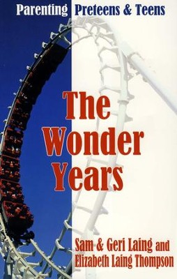 The Wonder Years: Parenting Preteens & Teens  -     By: Sam Laing, Geri Laing, Elizabeth Laing Thompson