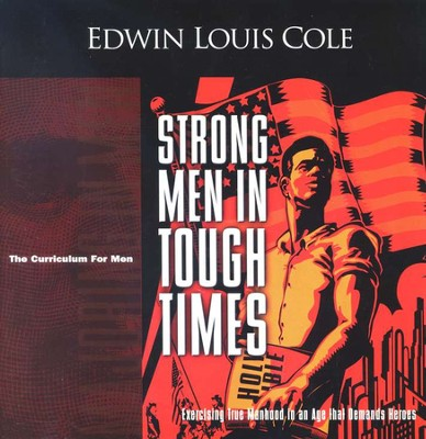 Strong Men in Tough Times, Workbook,  The Curriculum For Men  -     By: Edwin Louis Cole