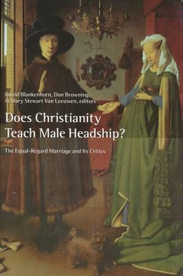 Does Christianity Teach Male Headship? The Equal-Regard Marriage and Its Critics  -     Edited By: David Blackenhorn     By: D. Blackenhorn, D. Browning & M.S. Van Leeuwen, eds.