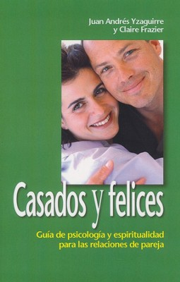 Casados y Felices  (Thriving Marriages)  -     By: John A. Yzaguirre