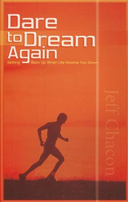 Dare to Dream Again: Getting Back Up When Life Knocks You Down  -     By: Jeff Chacon