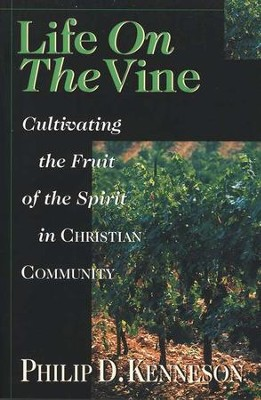 Life on the Vine: Cultivating the Fruit of the Spirit in  Christian Community     -     By: Philip D. Kenneson