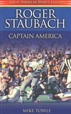 Roger Staubach: Captain America  -     By: Mike Towle