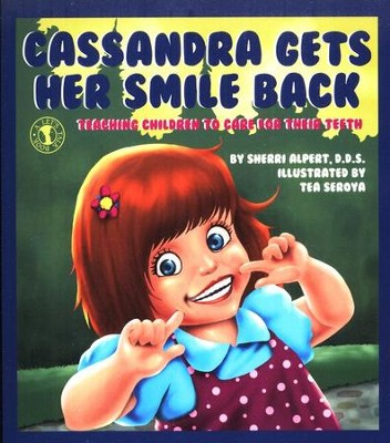 Cassandra Gets Her Smile Back: Teaching Children to  Care for Their Teeth  -     By: Sherri Alpert D.D.S.