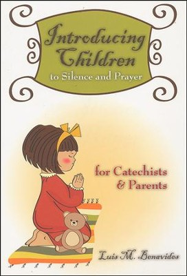Introducing Children to Silence and Prayer: For Catechists & Parents  -     By: Luis M. Benavides