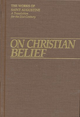 On Christian Belief (Works of Saint Augustine)  -     By: Saint Augustine