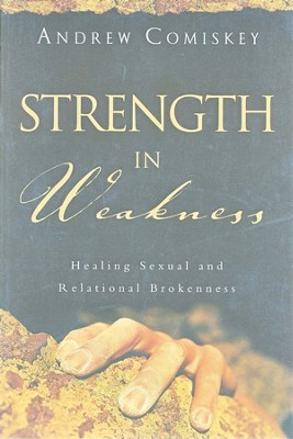 Strength in Weakness: Healing Sexual and Relational Brokenness  -     By: Andrew J. Comiskey