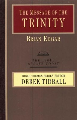 The Trinity: The Bible Speaks Today [BST]   -     Edited By: Derek Tidball     By: Brian Edgar