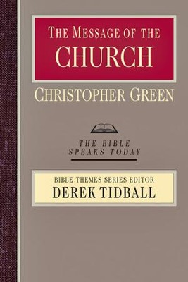 The Message of the Church: The Bible Speaks Today [BST]   -     By: Christopher Green