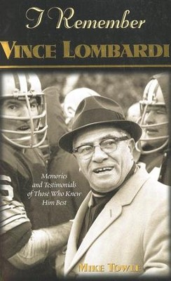 I Remember Vince Lombardi: Personal Memories and Testimonies About Football's First Super Bowl Coach  -     By: Mike Towle