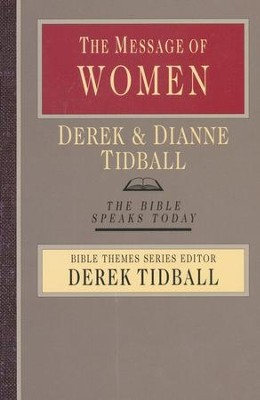 The Message of Women: The Bible Speaks Today [BST]   -     By: Derek Tidball, Dianne Tidball