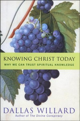 Knowing Christ Today: Why We Can Trust Spiritual Knowledge - Slightly Imperfect  -     By: Dallas Willard