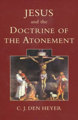 Jesus and the Doctrine of Atonement   -     By: C.J. den Heyer