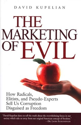 The Marketing of Evil: How Radicals, Elitists, and Pseudo-Experts Sell us Corruption Disguised as Freedom  -     By: David Kupelian