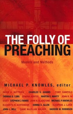 The Folly of Preaching: Models and Methods  -     Edited By: Michael Knowles     By: Edited by Michael Knowles