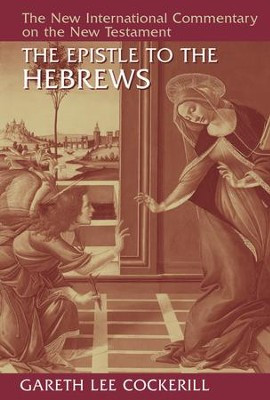 The Epistle to the Hebrews: New International Commentary on the New Testament [NICNT]  -     By: Gareth Lee Cockerill